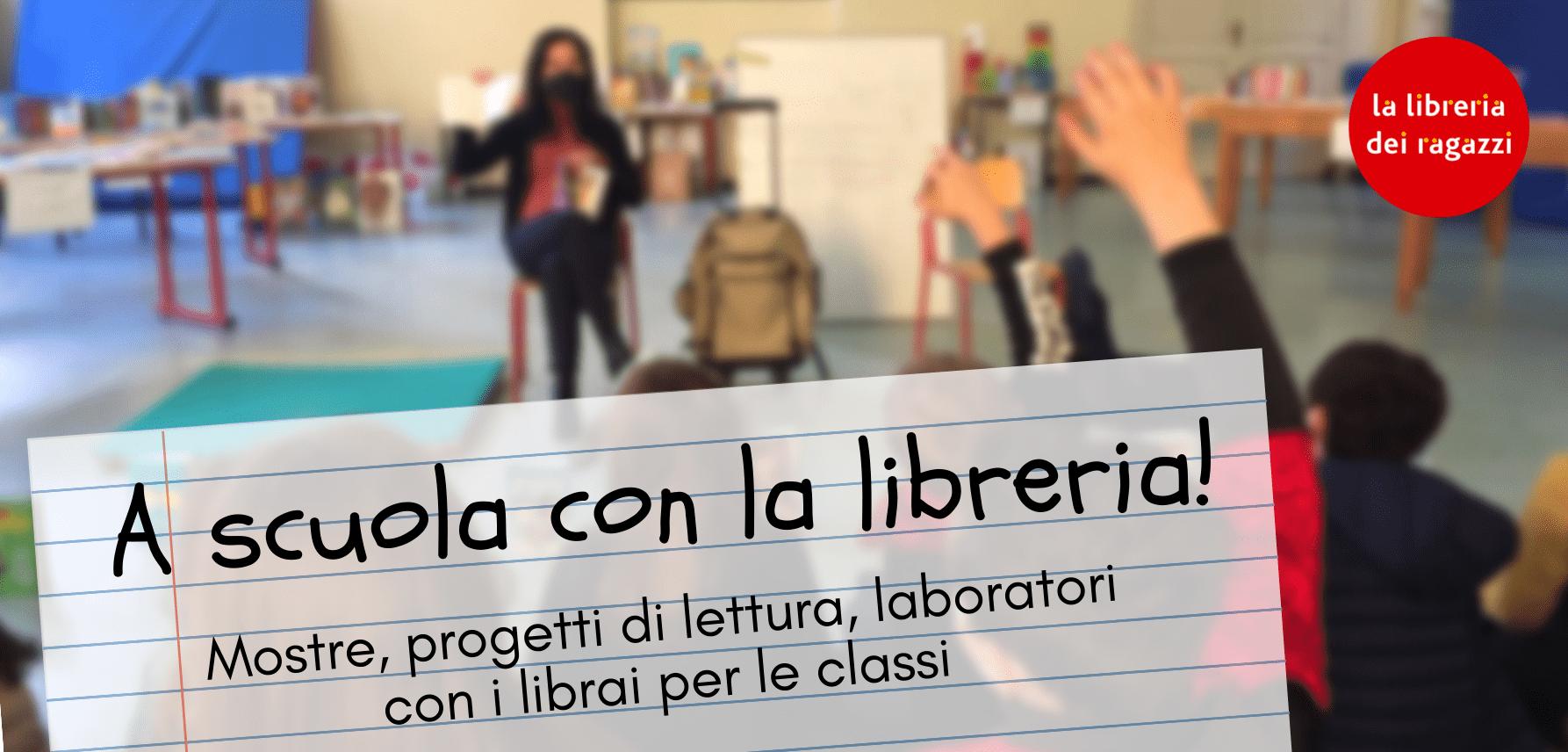 A SCUOLA CON LA LIBRERIA! Mostre, progetti di lettura, laboratori con i librai per le classi